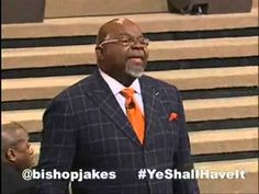2013 (new!) LISTEN UP: Bishop T.D. Jakes YE SHALL HAVE IT!
