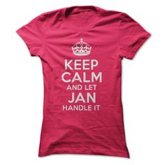 Keep Calm and let Jan handle it! https://www.sunfrog.com/Funny/Keep-Calm-and-let-Jan-handle-it-Ladies.html?46568