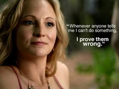 Whenever anyone tells me I can't do something, I prove them wrong. #greatquote #vampirediaries #caroline