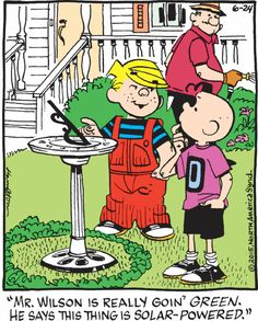 """Dennis the Menace by Hank Ketcham """"Mr. Wilson is really goin' GREEN.' He says this thing is solar powered."""