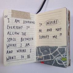life quotes positive life quotes hippies hipsters optimist true facts where I want to be positive quotes wisdom words hipsters quotes i am learning everyday to allow the space between where I am to inspire me not terrify me The Words, Cool Words, Kunstjournal Inspiration, Art Journal Inspiration, Journal Ideas, Journal Quotes, Journal Pages, Poetry Journal, Art Journals