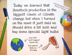 today we learned that livestock production is the biggest cause of climate change, but when I turned on the news it just said we should drive a bit less and busy some special light bulbs #climatechange #vegan ~ courtesy SkoolofVegan
