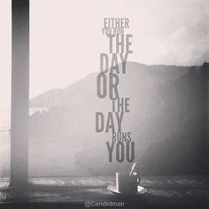 """""""Either you run the day or the day runs you"""". #Quotes by @candidman"""