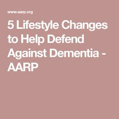 5 Lifestyle Changes to Help Defend Against Dementia  - AARP