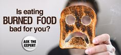 Burned food is bad for your health! Luckily we have the food un-burner!