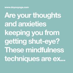 Are your thoughts and anxieties keeping you from getting shut-eye? These mindfulness techniques are excellent tricks to fall asleep in not time at all. Night Yoga, Mindfulness Techniques, Yoga Inspiration, How To Fall Asleep, Anxiety, Thoughts, Eye, Stress, Ideas
