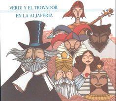 """""""Verdi y el trovador en la Aljafería"""" Edita: Asociación Aragonesa de la Ópera Miguel Fleta ; Textos Gozarte (Carlos Millán) ; ilustraciones David Guirao. En 1813 nació un chiquillo en Chiclana, cerca de Cádiz, y le llamaron Antonio. Ese mismo año los señores Verdi, que vivían en Roncole también tuvieron un niño y le pusieron Giuseppe."""