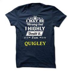 QUIGLEY - I may be Team - make your own shirt #shirt #teeshirt