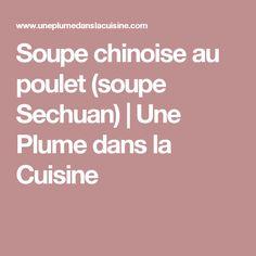 Soupe chinoise au poulet (soupe Sechuan)   Une Plume dans la Cuisine