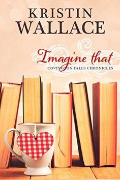Imagine That  (Covington Falls Chronicles) Book 3 by Kristin Wallace, http://www.amazon.com/dp/B00LFRC6L8/ref=cm_sw_r_pi_dp_g2Wdub1A14F7W