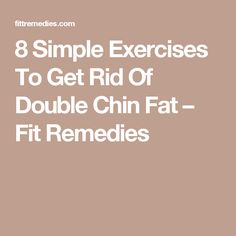 8 Simple Exercises To Get Rid Of Double Chin Fat – Fit Remedies