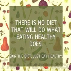 There is no diet that will do what eating healthy does - Skip the diet. Just eat healthy.