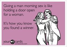 Giving a man morning sex is like holding a door open for a woman. It's how you know you found a winner.