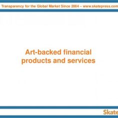 Transparency for the Global Market Since 2004 – www.skatepress.com Art-backed financial products and services 1   Agenda Art banking Art investment vehicl. http://slidehot.com/resources/session-2-art-backed-financial-products.48505/