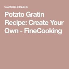 Potato Gratin Recipe: Create Your Own - FineCooking