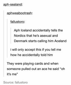 this is my favourite one and now I have a new one liner for when I play cards << ermagerd yes. But I still ship hongice>> Dude, You need to look up the definition of asexual. Nordics Hetalia, Hetalia Headcanons, Hetalia Funny, Kaichou Wa Maid Sama, One Liner, My Tumblr, Anime, Fandoms, Genderqueer