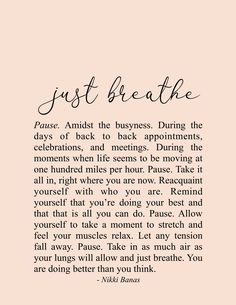 Just Breathe Quote & Poetry - Nikki Banas, Walk the EarthYou can find Quotes to live by and more on our website.Just Breathe Quote & Poetry - Nikki Banas, Walk the Earth Just Breathe Quotes, Soul Love Quotes, Great Quotes, Words Quotes, Wise Words, Quotes To Live By, Me Quotes, Sayings, Better Days Quotes