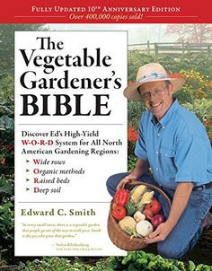 The Vegetable Gardener's Bible, 2nd Edition: Discover Ed's High-Yield W-O-R-D System for All North American Gardening Regions: Wide Rows, Organic Methods, Raised Beds, Deep Soil The invaluable resource for home food gardeners! Ed Smith's W-O-R-D system has helped countless gardeners grow an abundance of vegetables and herbs. And those tomatoes and zucchini and basil and cucumbers have nourished countless families, neighbors, and friends with delicious, fresh produce. T