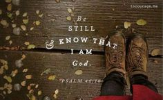 """He says, """"Be still, and know that I am God; I will be exalted among the nations, I will be exalted in the earth."""" - Psalm 46:10 {incourage}"""
