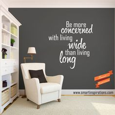 Be #more #concerned with #living #wide than living #long. | Smart Inspirations
