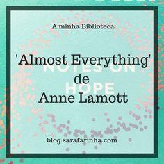 Opinião: 'Almost Everything' de Anne Lamott Joyce Carol Oates, Anne Lamott, Ted Talks, Inspirational Books, Everything, Life Lessons, Feelings