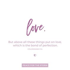 "Happy Valentine's Day! ""But above all these things put on love, which is the bond of perfection."" Colossians 3:14 (NKJV)"