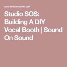 Studio SOS: Building A DIY Vocal Booth | Sound On Sound