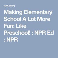 Making Elementary School A Lot More Fun: Like Preschool! : NPR Ed : NPR