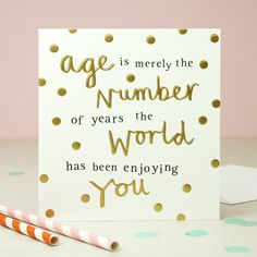 From our best selling Hey You range comes this great birthday card with the message Age is merely the number of years the world has been enjoying you. Gold embossed lettering features on the front of this birthday card. Wedding Card Messages, Birthday Card Messages, Birthday Card Sayings, Bday Cards, Wedding Cards, 60th Birthday Cards For Ladies, 60th Birthday Quotes, Handmade Birthday Cards, It's Your Birthday