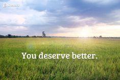 you deserve better!