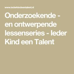 Onderzoekende - en ontwerpende lessenseries - Ieder Kind een Talent 21st Century Skills, Deep Learning, Kind, Science, Teaching, Mindful, Dyslexia, Biology, Education