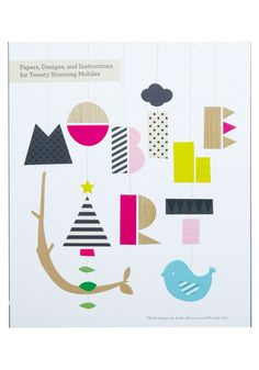 Mobile Art by Chronicle Books... includes 20 ready-to-cut mobile designs