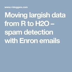 Moving largish data from R to H2O – spam detection with Enron emails