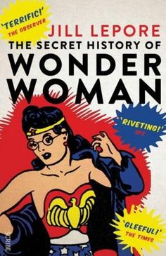 Secret History of Wonder Woman. Wonder Woman, created in is the most popular female superhero of all time. This book uncovers a trove of documents, including the private papers of William Moulton Marston, Wonder Woman's creator. Books To Read For Women, Star Comics, Dc Comics, Female Superhero, Romance And Love, Wonder Woman, The Secret History, Book Authors, Books