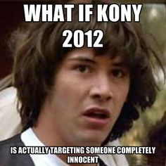 Conspiracy Keanu: What if Kony 2012 is actually targeting someone completely innocent?