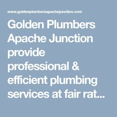 Golden Plumbers Apache Junction provide professional & efficient plumbing services at fair rates. Call us on (480) 757-6144 for emergency response for affordable services. #ApacheJunctionPlumber #PlumberApacheJunction #PlumberApacheJunctionAZ #EmergencyPlumberApacheJunction #EmergencyPlumberApacheJunctionAZ