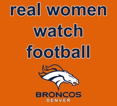 no girls watch football, women watch the BRONCOS Broncos Gear, Denver Broncos Football, Go Broncos, Broncos Fans, Broncos Memes, Football 2013, Broncos Logo, But Football, Watch Football