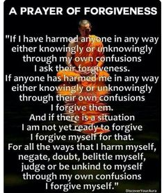 Buddhist Prayer of Forgiveness. I was trying to think of something like this today-- perfect timing-- beautiful prayer. Buddhist Prayer, Buddhist Quotes, Spiritual Quotes, Positive Quotes, Enlightenment Quotes, Buddhist Beliefs, Spiritual Psychology, Buddhist Wisdom, Great Quotes