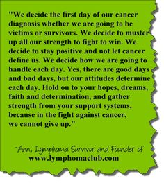 """Cancer Survivor Quotes:  """"...In the fight against cancer, we cannot give up.""""  TheLymphomaClub.Com"""