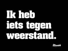 #quotes #spreuken #oneliners #weerstand #mwah
