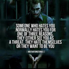 Well, nobody hates me because I've not given anyone a reason to hate me. But even someone who holds judgment, or negative feelings or jealousy. Possibly true.