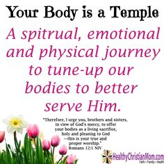 Your Body is a Temple: A spiritual, emotional, and physical journey to tune-up our bodies to better serve Him.