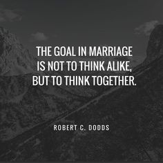 marriage quote - the goal in marriage is not to think a like but to think together - lots more that are perfect for an anniversary: