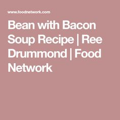Bean with Bacon Soup Recipe | Ree Drummond | Food Network