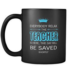 [product_style]-Teacher - Everybody relax the Teacher is here, the day will be save shortly - 11oz Black Mug-Teelime