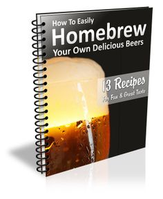 How To Easily Homebrew Your Own Delicious Beers