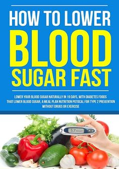 How to Lower Blood Sugar to Prevent and Manage Diabetes.