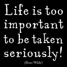 Life is too important...