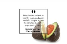 """People want access to healthy food, and when we help people access healthy foods, we're empowering them."" - Gunnar Lovelace"