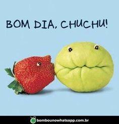 Bom dia, chuchu! Imagem que Bombou no WhatsApp